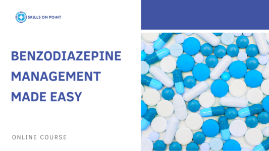Benzodiazepine Management Made Easy - Skills On Point Online Course